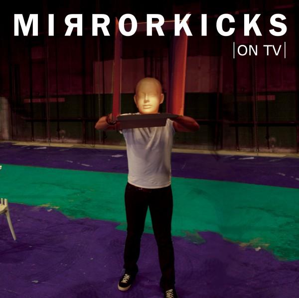 Mirrorkicks - Mirrorkicks