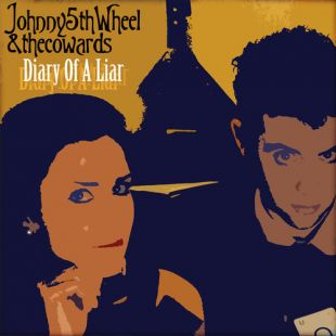 JOHNNY 5TH WHEEL & THE COWARDS - Diary Of A Liar