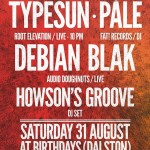 TYPESUN + DEBIAN BLAK + PÁLE at Birthdays – Sat 31 August 2013