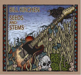 BILL KIRCHEN - SEEDS AND STEMS
