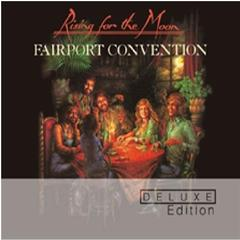 FAIRPORT CONVENTION - Rising For The Moon - Deluxe Edition