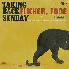 TAKING BACK SUNDAY - Flicker, Fade