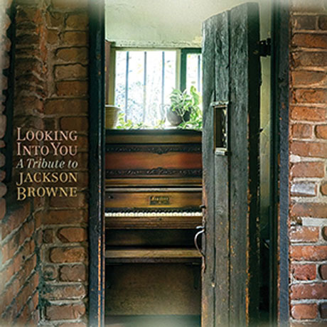 A TRIBUTE TO JACKSON BROWNE - Looking Into You
