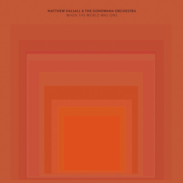 MATTHEW HALSALL & THE GONDWANA ORCHESTRA – When the World Was One