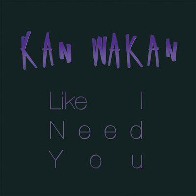 KAN WAKAN - Like I Need You