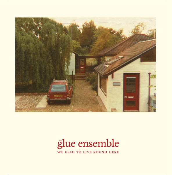 THE GLUE ENSEMBLE - We Used To Live Round Here