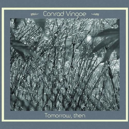 CONRAD VINGOE - Tomorrow, Then