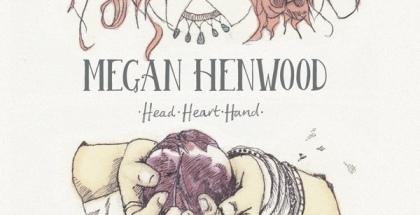 MEGAN HENWOOD - Head, Heart Hand